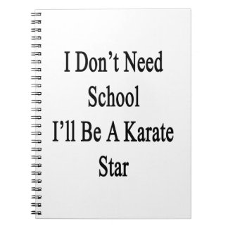 I Don't Need School I'll Be A Karate Star Spiral Note Book