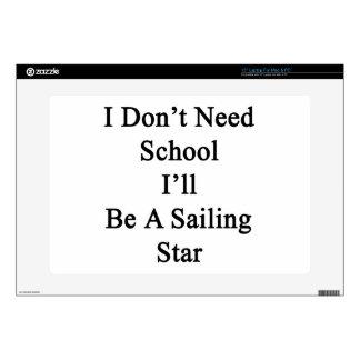 "I Don't Need School I'll Be A Sailing Star 15"" Laptop Skin"