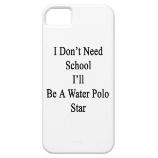 I Don't Need School I'll Be A Water Polo Star iPhone 5 Cases
