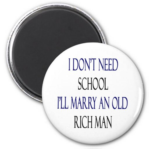 I Don't Need School I'll Marry An Old Rich Man 2 Inch Round Magnet
