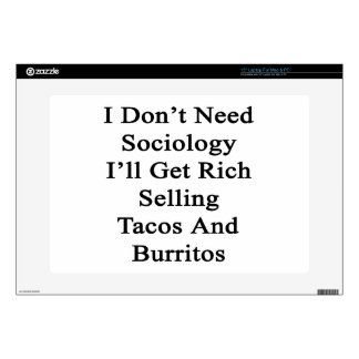"I Don't Need Sociology I'll Get Rich Selling Tacos 15"" Laptop Decals"