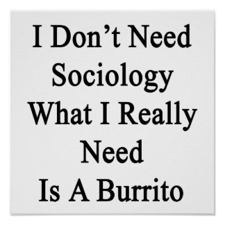 I Don't Need Sociology What I Really Need Is A Bur Print