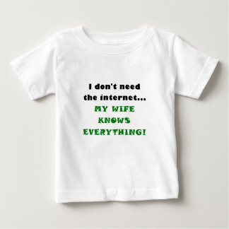 I Dont Need the Internet My Wife Knows Everything Baby T-Shirt