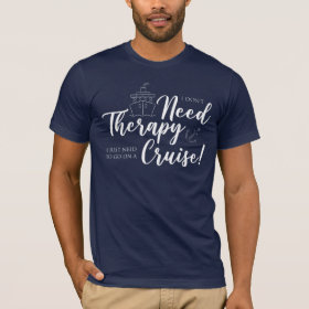 I Don't Need Therapy I Just Need A Cruise Nautical T-Shirt