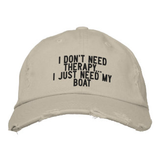I don't need therapy. I just need my boat - funny Embroidered Hats