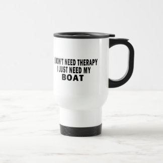 I don't need therapy. I just need my boat - funny Mug