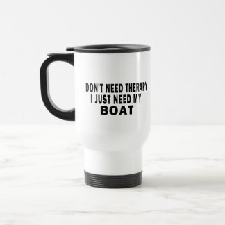 I don't need therapy. I just need my boat - funny Travel Mug