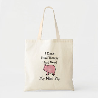 I Don't Need Therapy I Just Need My Mini Pig Tote