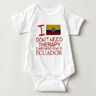 I Don't Need Therapy I Just Need To Go To Ecuador Baby Bodysuit