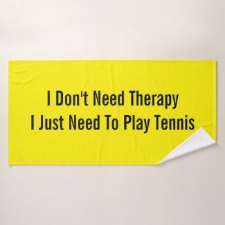 I Don't Need Therapy  I Just Need To Play Tennis Bath Towel
