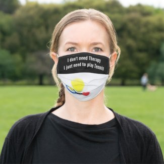 I dont need Therapy  I just need to play Tennis Cloth Face Mask