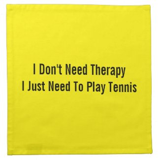 I Don't Need Therapy I Just Need To Play Tennis Cloth Napkin