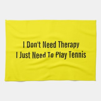 I Don't Need Therapy I Just Need To Play Tennis Kitchen Towel
