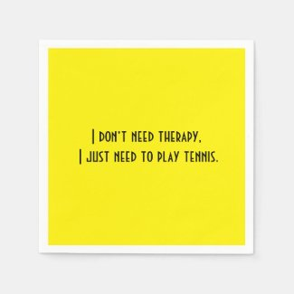 I dont need therapy I just need to play tennis Napkins