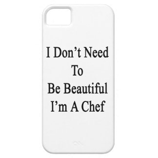 I Don't Need To Be Beautiful I'm A Chef iPhone 5 Covers
