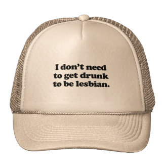 I don't need to get drunk to be lesbian mesh hats