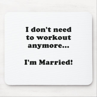 I Dont Need to Workout Anymore Im Married Mouse Pad