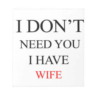 i don't need you i have wife notepad