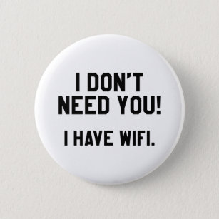 I Don't Need You! I Have Wifi Button