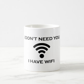 I DONT NEED YOU I HAVE WIFI MUG