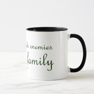 I don't needs enemies I have family Mug