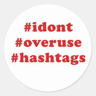 I Dont Overuse Hashtags Classic Round Sticker