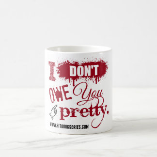I don't owe you pretty MUG