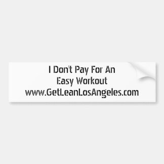 I Don't Pay For An Easy Workout Car Bumper Sticker