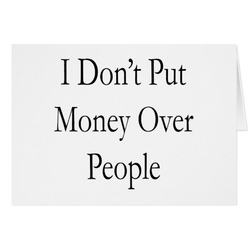 I Don't Put Money Over People Greeting Card