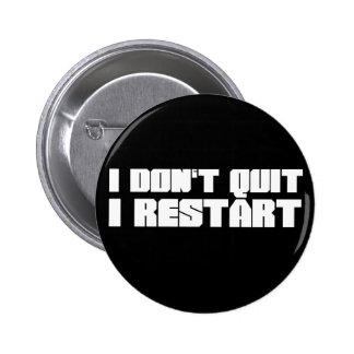 I Don't Quit, I Restart Button