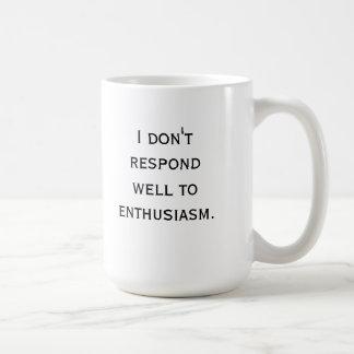 I don't respond well to enthusiasm coffee mug