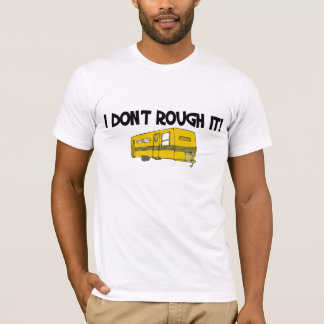 I dont rough it T-Shirt