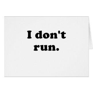 I Dont Run Card