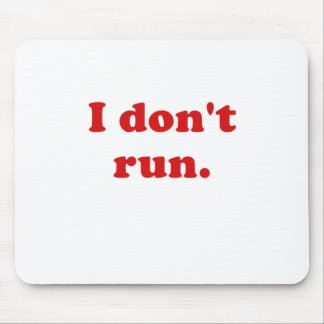 I Dont Run Mouse Pad
