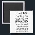 """I Don&#39;t Run.  Something Is Probably Chasing Me. Magnet<br><div class=""""desc"""">Great tshirt for those jaded with exercise and fitness altogether,  but conscious of the need to forewarn the general public in the event of zombie or wild animal chases.</div>"""