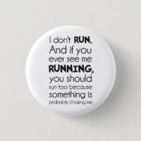 I Don't Run.  Something Is Probably Chasing Me. Pinback Button