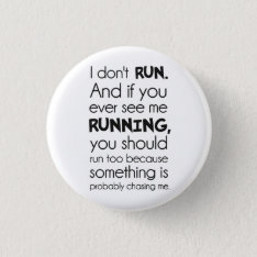 I Don't Run.  Something Is Probably Chasing Me. Pinback Button at Zazzle