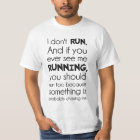 I Don't Run.  Something Is Probably Chasing Me. T-Shirt