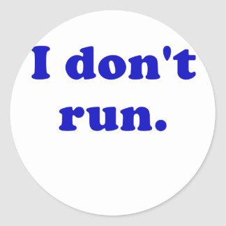 I Dont Run Classic Round Sticker