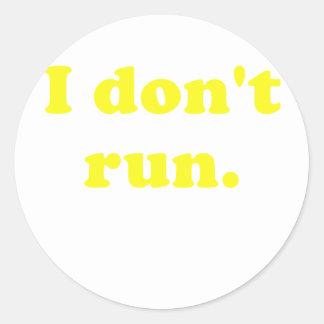 I Dont Run Round Sticker