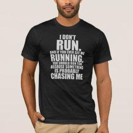 I DONT RUN T-Shirt