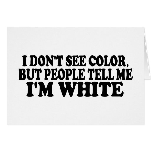 I Don'T See Color Greeting Card