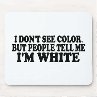 I Don'T See Color Mouse Pad