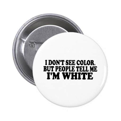 I Don'T See Color Pinback Buttons