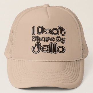 I Don't Share My Jello Trucker Hat