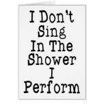 I Don't Sing In The Shower I Perform Greeting Card