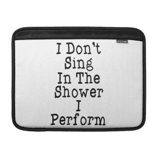 I Don't Sing In The Shower I Perform Sleeve For MacBook Air