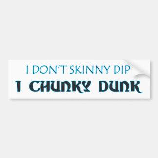 I DON'T SKINNY DIP I CHUNKY DUNK Bumper Sticker Car Bumper Sticker