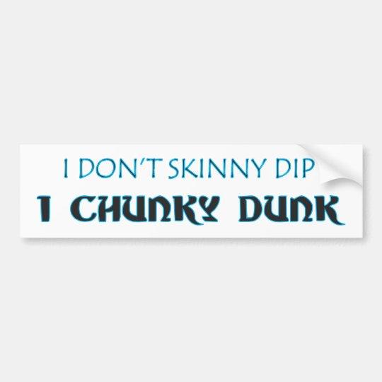 I DON'T SKINNY DIP I CHUNKY DUNK Bumper Sticker