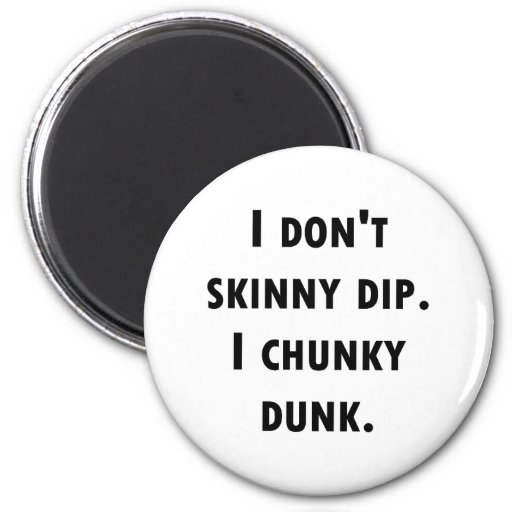 I Don't Skinny Dip. I Chunky Dunk. Refrigerator Magnet
